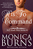 His To Command (Self-Made Men Series Book 1)