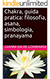 Chakra, guida pratica: filosofia, asana, simbologia, pranayama