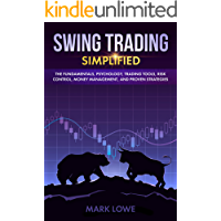 Swing Trading: Simplified - The Fundamentals, Psychology, Trading Tools, Risk Control, Money Management, And Proven Strategies (Stock Market Investing for Beginners Book 2)