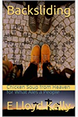 Backsliding: Chicken Soup from Heaven for What Ales a People Kindle Edition
