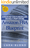 Amazon FBA Blueprint: A Step-By-Step Guide to Private Label and Build a Passive Income Selling on Amazon - How to Find and Launch Your First Private-Label Product