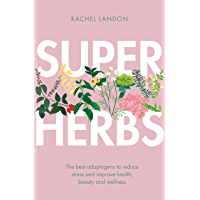 Superherbs: The best adaptogens to reduce stress and improve health, beauty and wellness (English Edition)