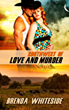 Southwest of Love and Murder (The Love and Murder Series Book 2)