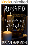 Rushed: Something Wickeder