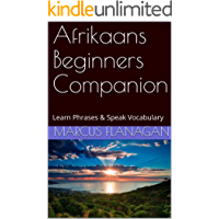 Afrikaans Beginners Companion: Learn Phrases & Speak Vocabulary (English Edition)