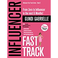 Influencer Fast Track - From Zero to Influencer in the next 6 Months!: 10X Your...