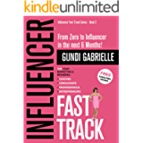 Influencer Fast Track - From Zero to Influencer in the next 6 Months!: 10X Your Marketing & Branding for Coaches…