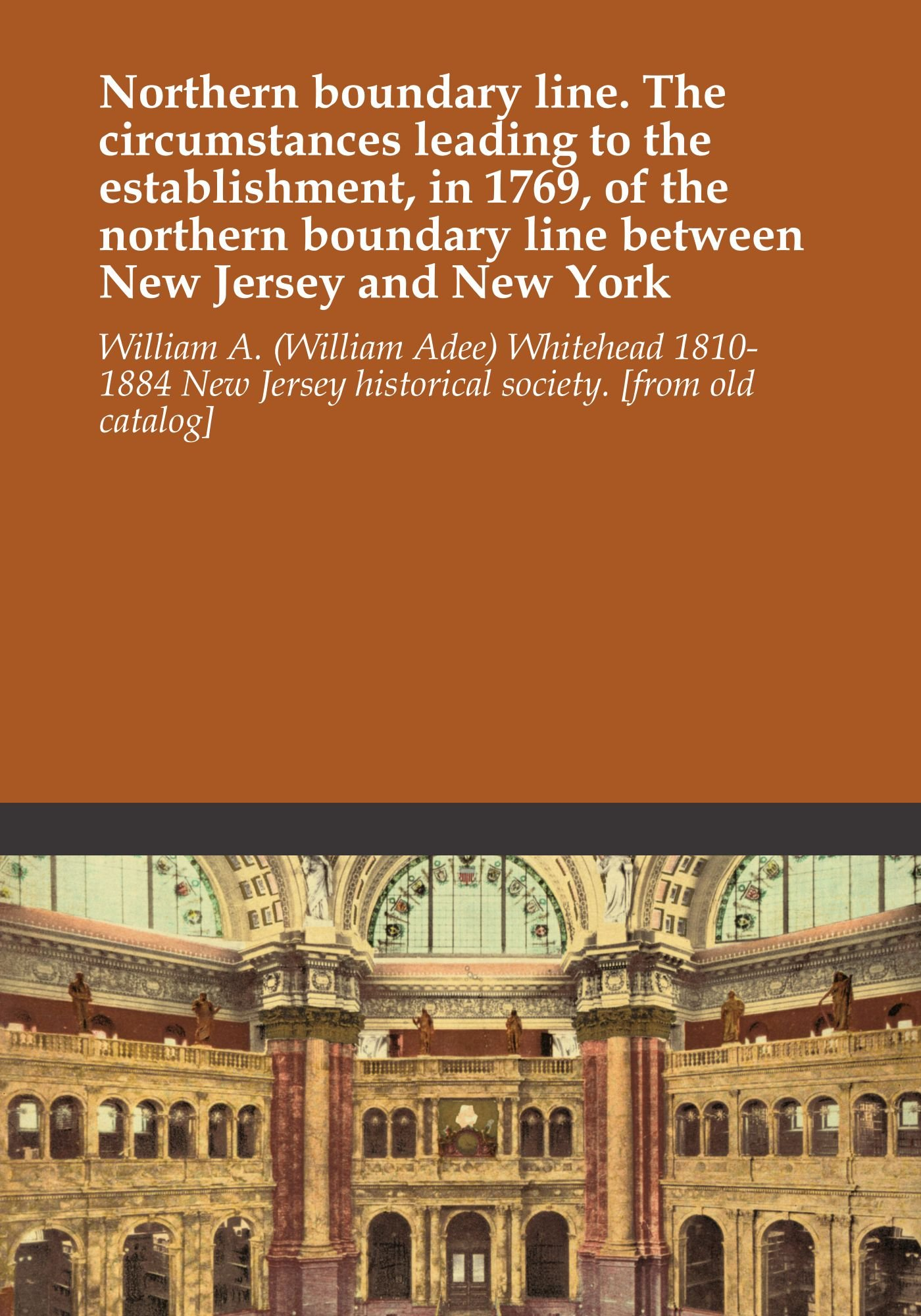 Download Northern boundary line. The circumstances leading to the establishment, in 1769, of the northern boundary line between New Jersey and New York pdf