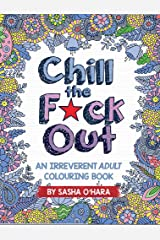 Chill the F*ck Out: An Irreverent Adult Colouring Book Paperback