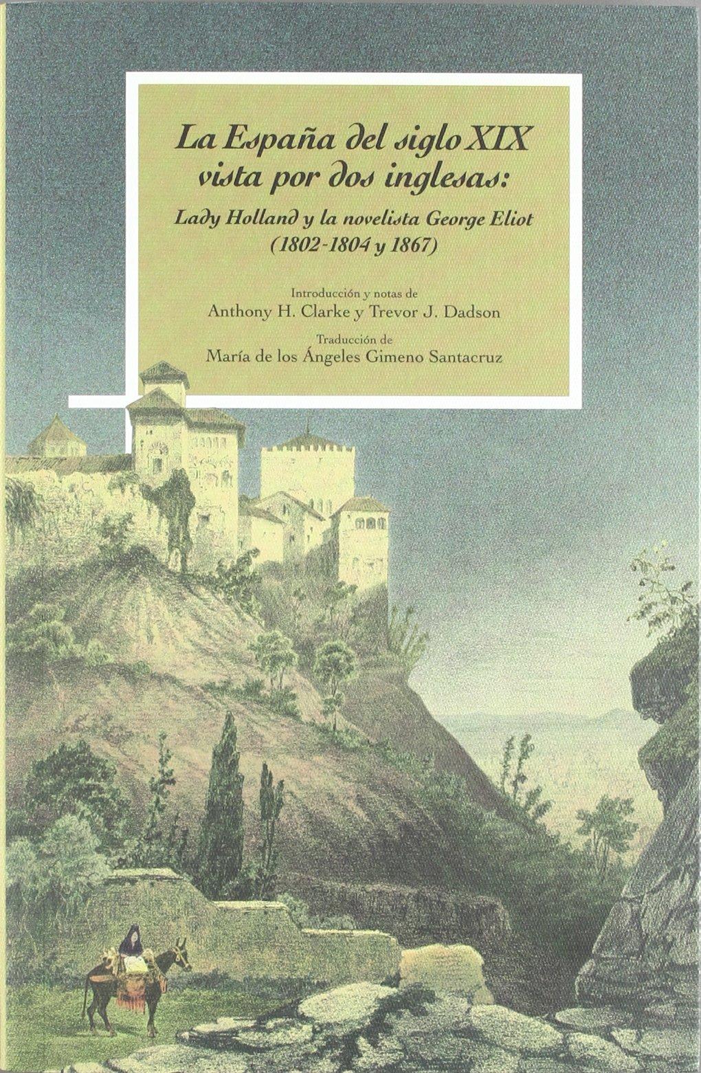 ESPAÑA DEL SIGLO XIX VISTA POR DOS INGLESAS,LA: Amazon.es: HOLLAND, LADY ELISABETH, ELIOT, GEORGE, GIMENO SANTACRUZ, MARíA ÁNGELES: Libros