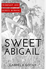 Sweet Abigail: A Story of Friendship, Love and Betrayal Kindle Edition