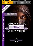 Cómo y cuándo besar a una mujer: Armas de seducción masiva (Spanish Edition)