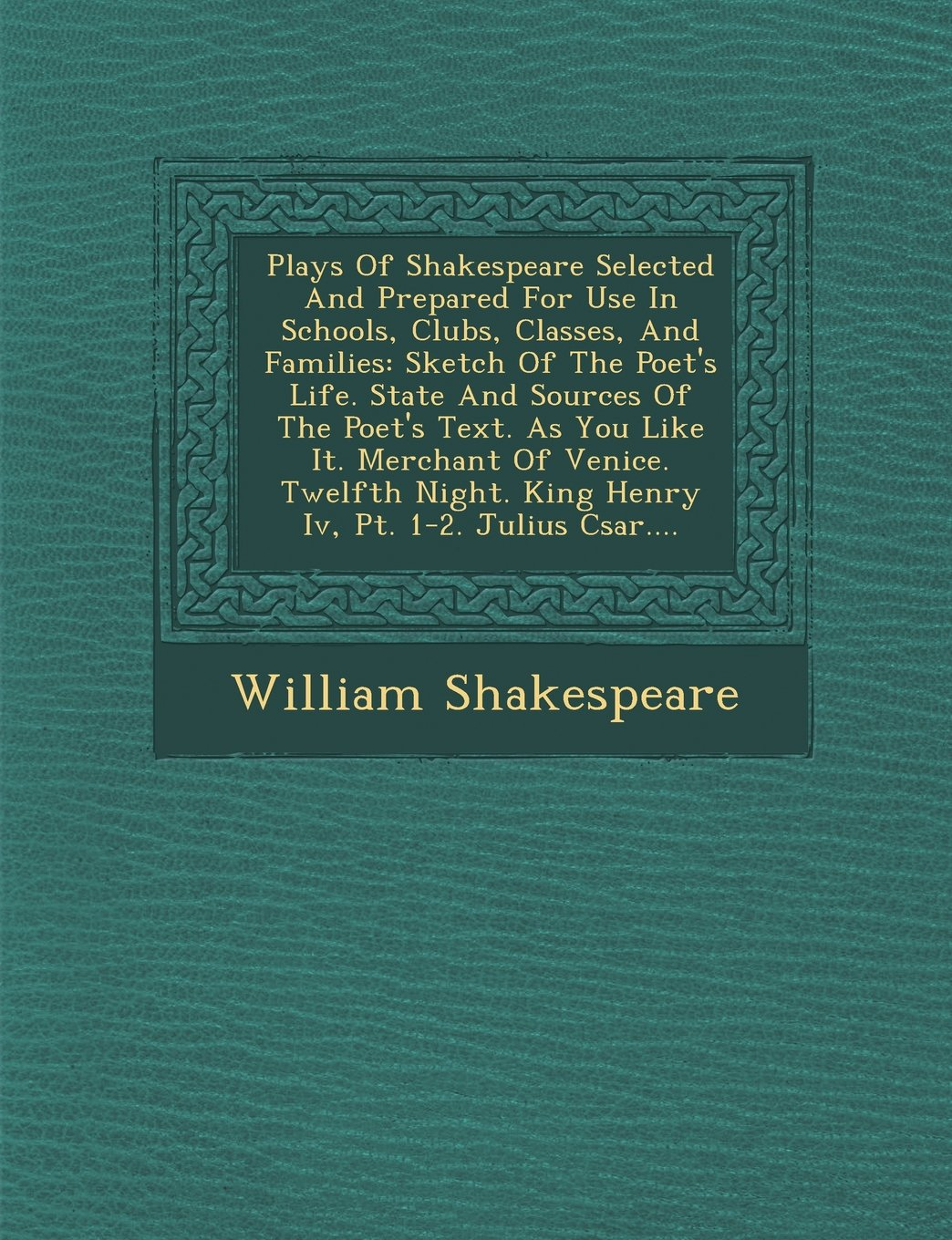 Download Plays Of Shakespeare Selected And Prepared For Use In Schools, Clubs, Classes, And Families: Sketch Of The Poet's Life. State And Sources Of The ... King Henry Iv, Pt. 1-2. Julius Csar.... pdf epub