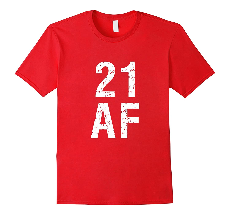 21 AF T Shirt - Funny 21st Birthday Present-Art