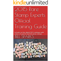 2015 Rare Stamp Experts Official Training Guide: Includes on-line digital 2015 catalogue with values of used US and UK classic stamps (Summer Edition Series One - 2015 Book 1)