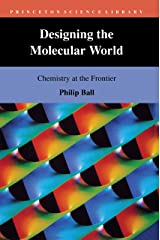 Designing the Molecular World: Chemistry at the Frontier (Princeton Science Library Book 117) Kindle Edition