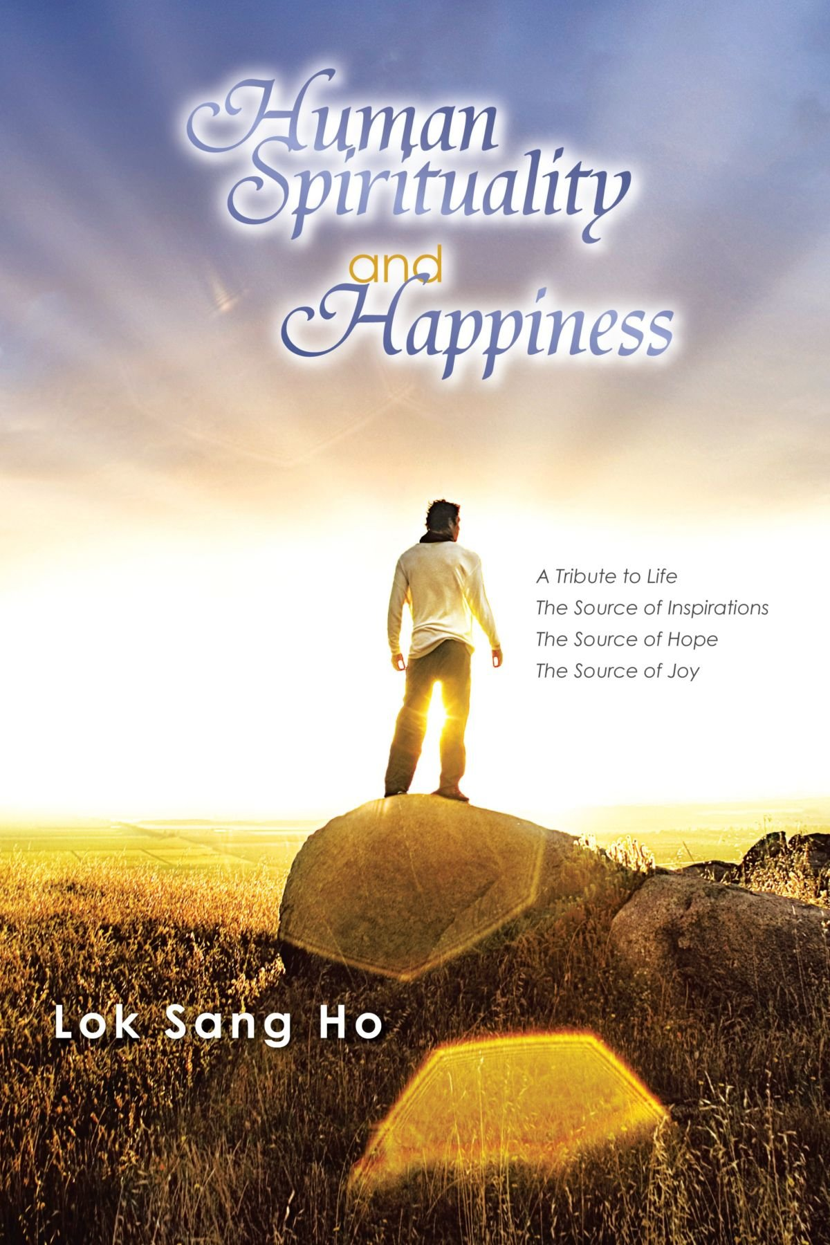 Human Spirituality And Happiness: A Tribute to Life The Source of