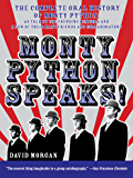 Monty Python Speaks: The Complete Oral History of Monty Python, as Told by the Founding Members and a Few of Their Many Friends and Collaborators