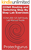 CCNA Routing and Switching Step By Step Lab Exercises: CCNA 200-125 Self-Study Lab Manual Guide (English Edition)