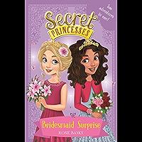 Bridesmaid Surprise: Two adventures in one! (Secret Princesses)