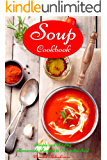 Soup Cookbook: Simple and Healthy Homemade Recipes to Warm the Soul: Healthy Recipes for Weight Loss (Souping and Soup Diet on a Budget Book 1)