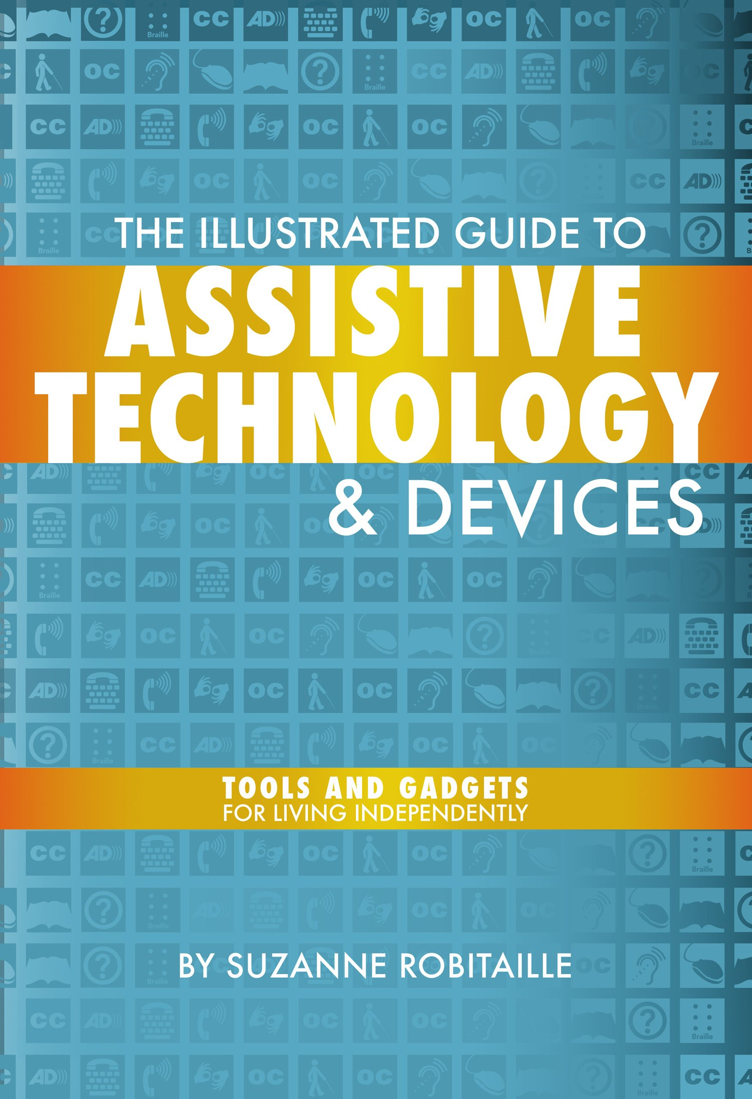 The Illustrated Guide to Assistive Technology & Devices: Tools And ...