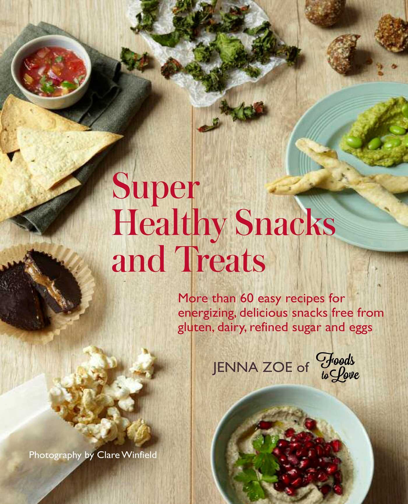 super healthy snacks and treats more than 60 easy recipes for