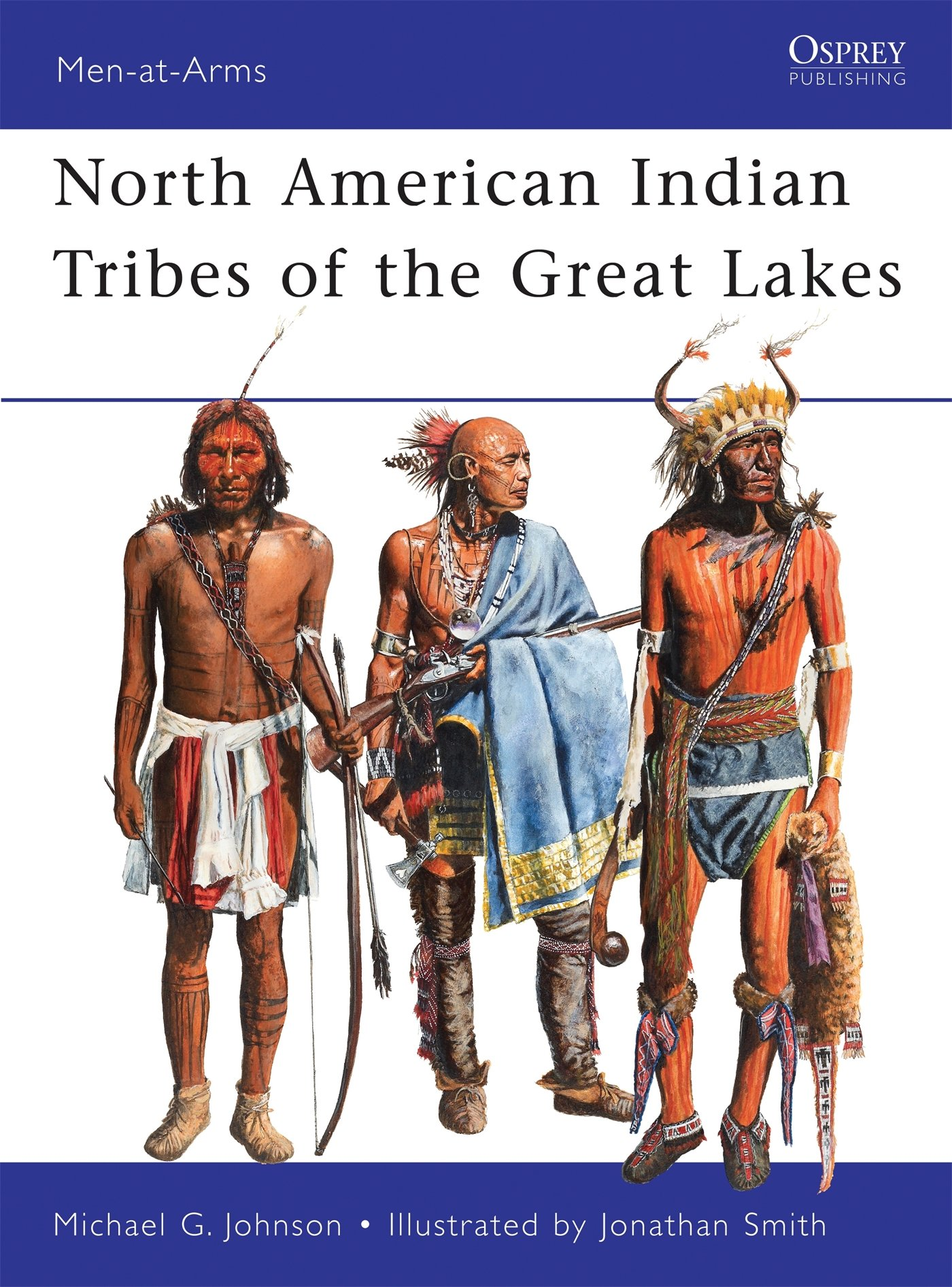 North American Indian Tribes Of The Great Lakes  Men At Arms Band 467