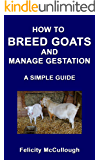 How To Breed Goats And Manage Gestation A Simple Guide (Goat Knowledge Book 9)