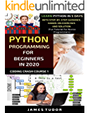 Python Programming For Beginners In 2020: Learn Python In 5 Days with Step-By-Step Guidance, Hands-On Exercises And…