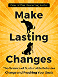 Make Lasting Changes:  The Science of Sustainable Behavior Change and Reaching Your Goals (English Edition)