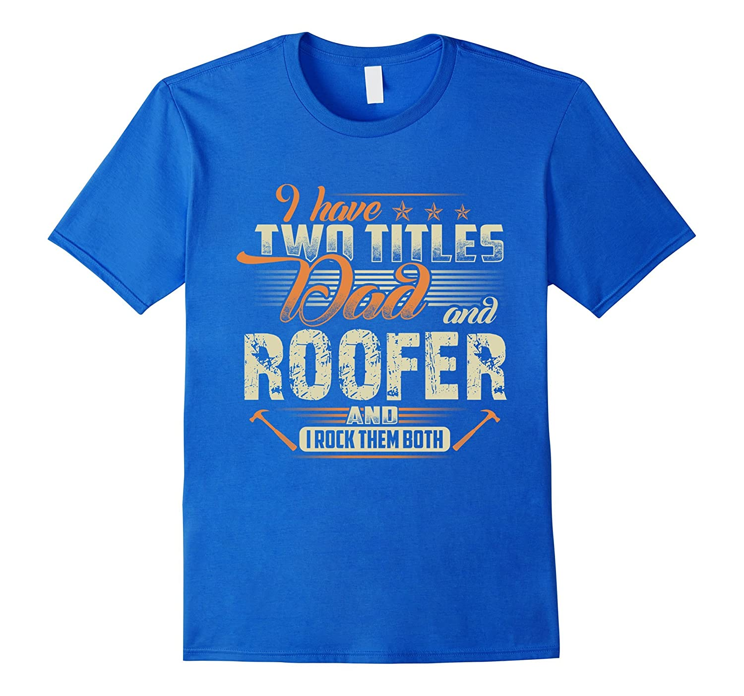 3b06afa9 I Have Two Titles Dad And Roofer T-Shirts-PL – theteejob