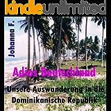 Adios Deutschland: Unsere Auswanderung in die Dominikanische Republik