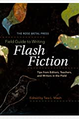 The Rose Metal Press Field Guide to Writing Flash Fiction: Tips from Editors, Teachers, and Writers in the Field Kindle Edition