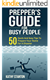 Preppers Guide for Busy People: 50 Quick And Easy Tips To Prepare Your Home For A Disaster (Preppers Guide, Preparing A Disaster Book 1)