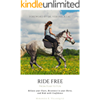 Ride Free: From Fear to Fun: Release Your Fears, Reconnect to Your Horse, and Ride with Confidence