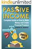 Passive Income: Complete Guide on How to Make Money and Create Financial Freedom(passive income properties,ideas for passive income,rental property investing kindle,how to make a money machine)