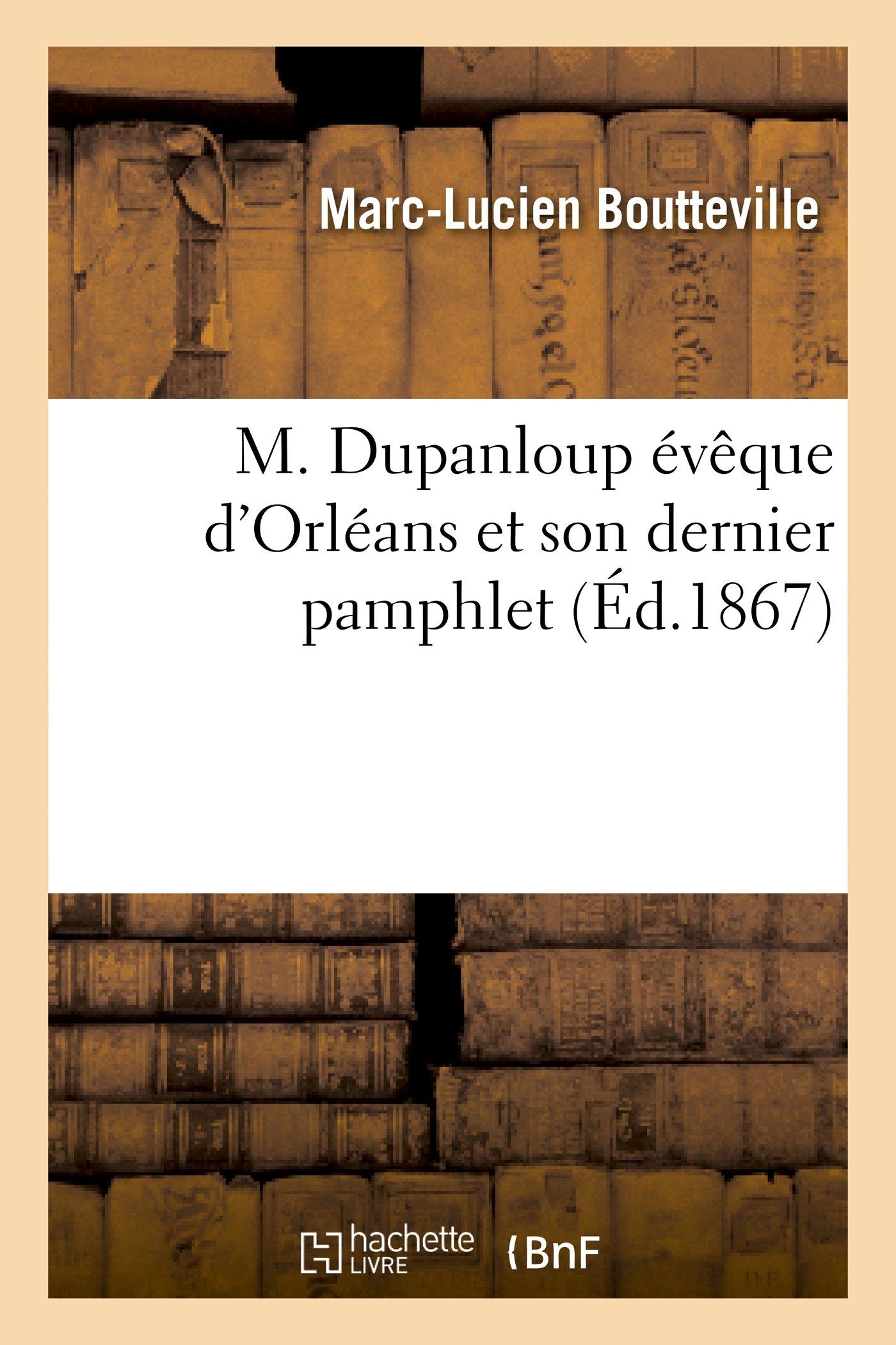 M. Dupanloup Eveque D Orleans Et Son Dernier Pamphlet (Religion) (French Edition) ebook