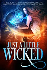 Just A Little Wicked: A Limited Edition Collection of Magical Paranormal and Urban Fantasy Tales Kindle Edition