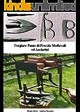 Forgiare Punte di Freccia Medievali ed Acciarini (Manuali di Tecniche Medievali Vol. 4)