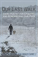Our Last Walk: Using Poetry for Grieving and Remembering Our Pets Kindle Edition