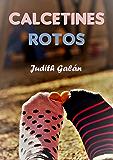 CALCETINES ROTOS (Spanish Edition)