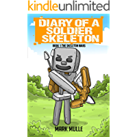 Diary of a Soldier Skeleton (Book 1): The Skeleton Wars (An Unofficial Minecraft Book for Kids Ages 9 - 12 (Preteen)