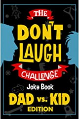 The Don't Laugh Challenge Dad vs. Kid Edition: The Ultimate Showdown Between Dads and Kids - A Joke Book for Father's Day, Birthdays, Christmas, and More Kindle Edition