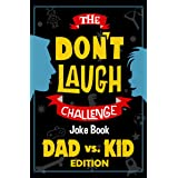 The Don't Laugh Challenge Dad vs. Kid Edition: The Ultimate Showdown Between Dads and Kids - A Joke Book for Father's Day, Bi