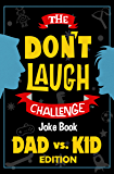 The Don't Laugh Challenge Dad vs. Kid Edition: The Ultimate Showdown Between Dads and Kids - A Joke Book for Father's Day, Birthdays, Christmas, and More