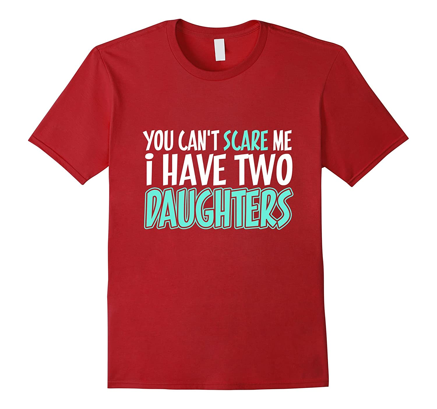 196dc70c You Cant Scare Me I Have Two Daughters Fathers Day T-Shirt-TD ...