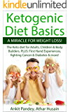 Ketogenic Diet Basics -A Miracle For Weight Loss!: The Ketogenic Diet for Adults, Children & Body Builders. PLUS: First Hand Experiences, Fighting Cancer & Diabetes & more.. (English Edition)