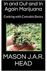 In and Out and In Again Marijuana: Cooking with Cannabis Basics Kindle Edition