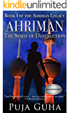 Ahriman: The Spirit of Destruction: A Middle East Political Conspiracy and Espionage Thriller (The Ahriman Legacy Book 1)